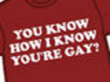 You Know How I Know You're Gay?